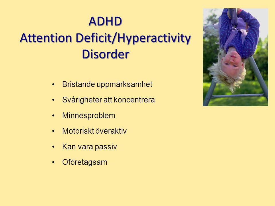 ADHD Attention Deficit/Hyperactivity Disorder Bristande uppmärksamhet Svårigheter att koncentrera Minnesproblem Motoriskt överaktiv Kan vara passiv Oföretagsam