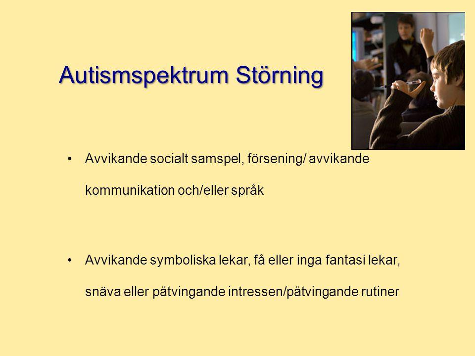 Avvikande socialt samspel, försening/ avvikande kommunikation och/eller språk Avvikande symboliska lekar, få eller inga fantasi lekar, snäva eller påtvingande intressen/påtvingande rutiner Autismspektrum Störning