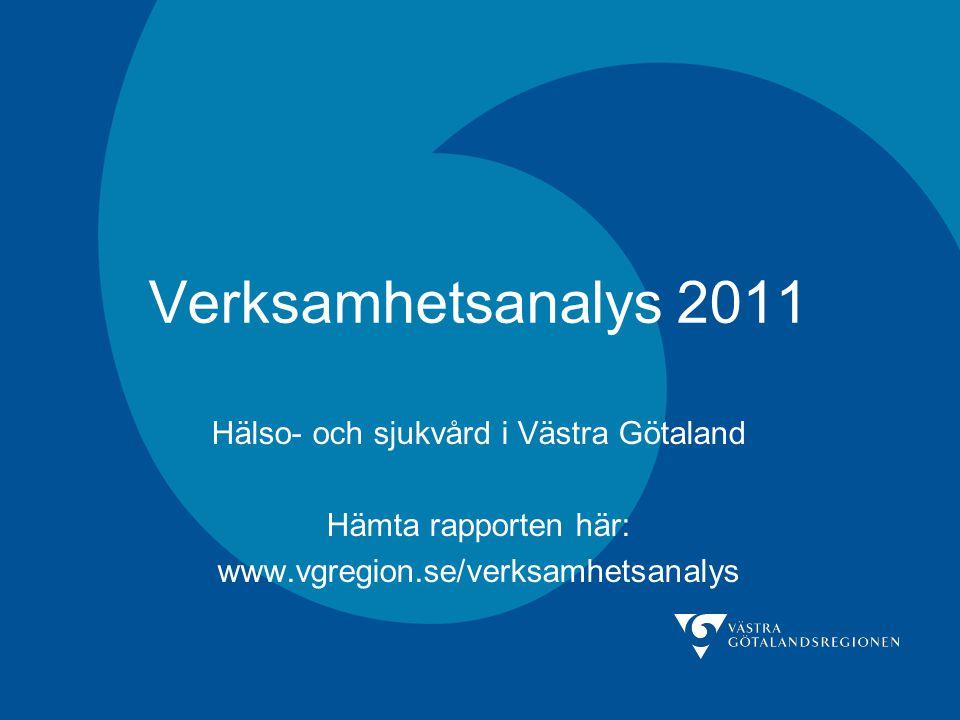 Verksamhetsanalys 2011 Hälso- och sjukvård i Västra Götaland Hämta rapporten här: www.vgregion.se/verksamhetsanalys