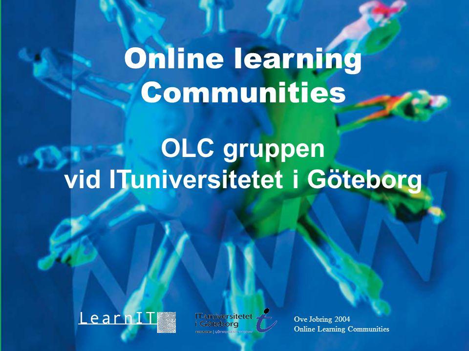 Ove Jobring 2004 Online Learning Communities Online learning Communities OLC gruppen vid ITuniversitetet i Göteborg