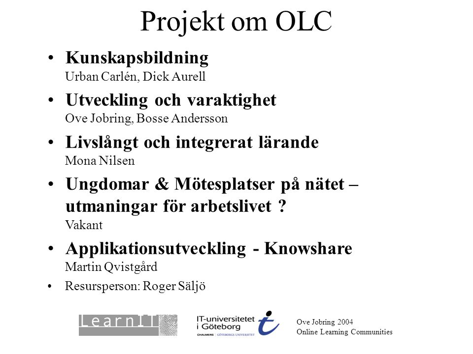 Ove Jobring Oktober 2004 Online Learning Communities Communities are shared histories of learning Learning is created through meaningful negotiations Meaningful negotiations means participation and reification