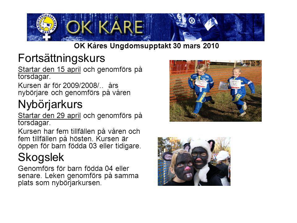 OK Kåres Ungdomsupptakt 30 mars 2010 Fortsättningskurs Startar den 15 april och genomförs på torsdagar. Kursen är för 2009/2008/.. års nybörjare och g