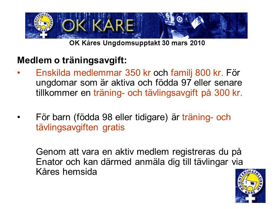 OK Kåres Ungdomsupptakt 30 mars 2010 Medlem o träningsavgift: Enskilda medlemmar 350 kr och familj 800 kr. För ungdomar som är aktiva och födda 97 ell