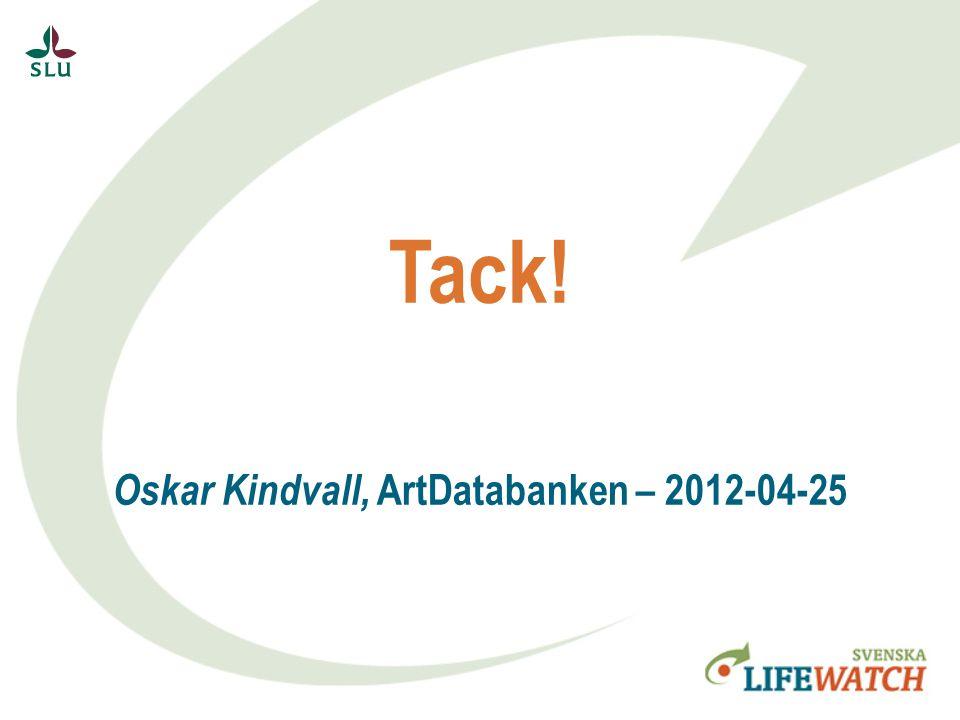Tack! Oskar Kindvall, ArtDatabanken – 2012-04-25