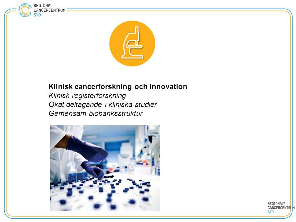 Klinisk cancerforskning och innovation Klinisk registerforskning Ökat deltagande i kliniska studier Gemensam biobanksstruktur