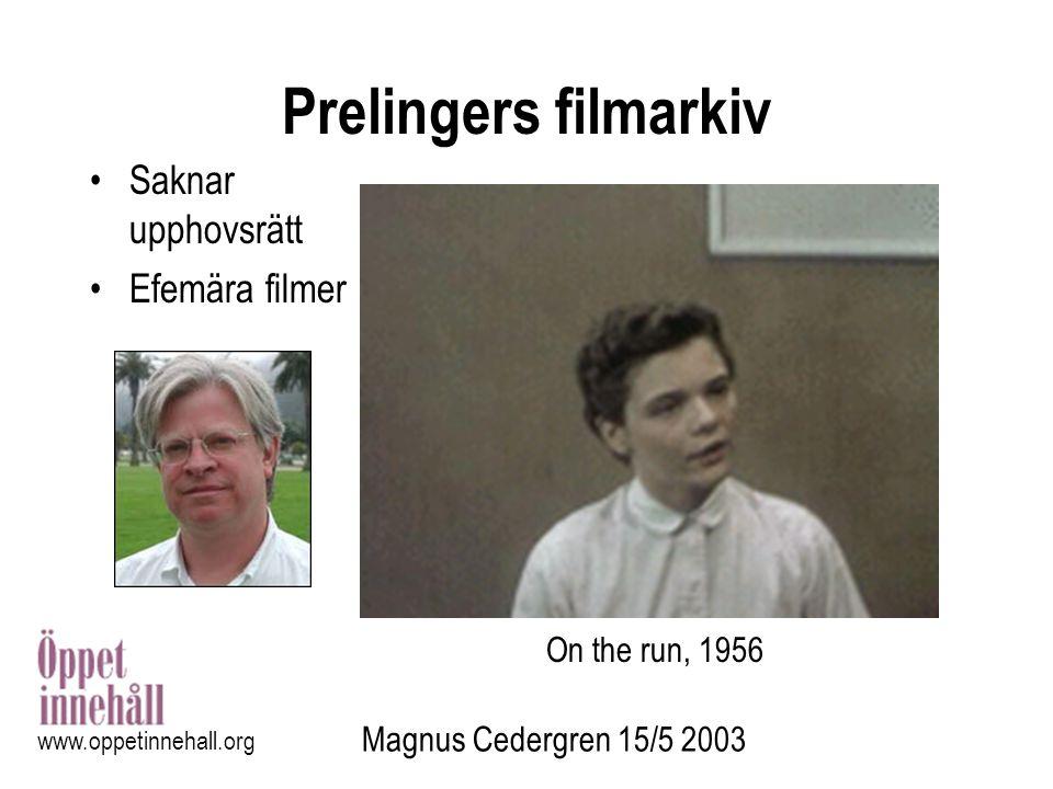 Magnus Cedergren 15/5 2003 www.oppetinnehall.org Prelingers filmarkiv Saknar upphovsrätt Efemära filmer On the run, 1956