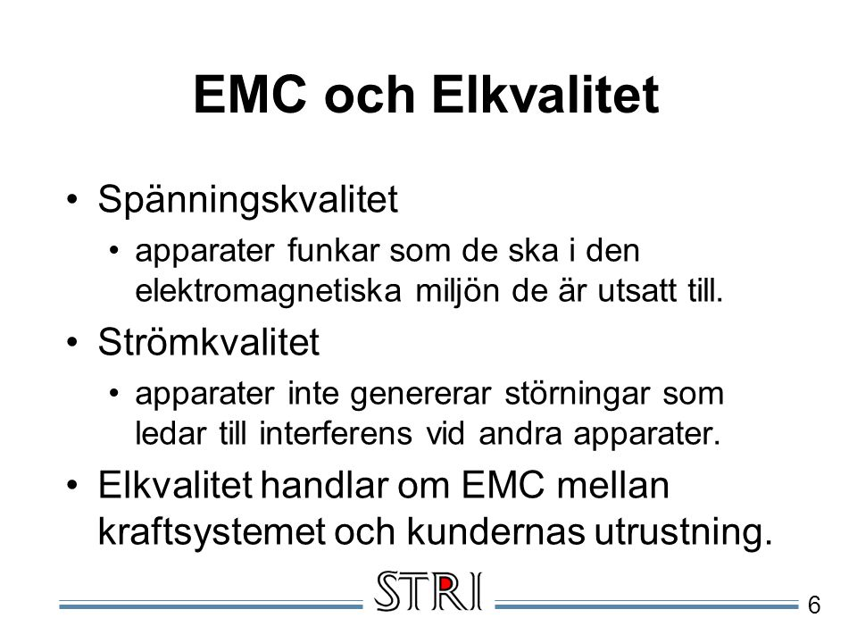 6 EMC och Elkvalitet Spänningskvalitet apparater funkar som de ska i den elektromagnetiska miljön de är utsatt till. Strömkvalitet apparater inte gene