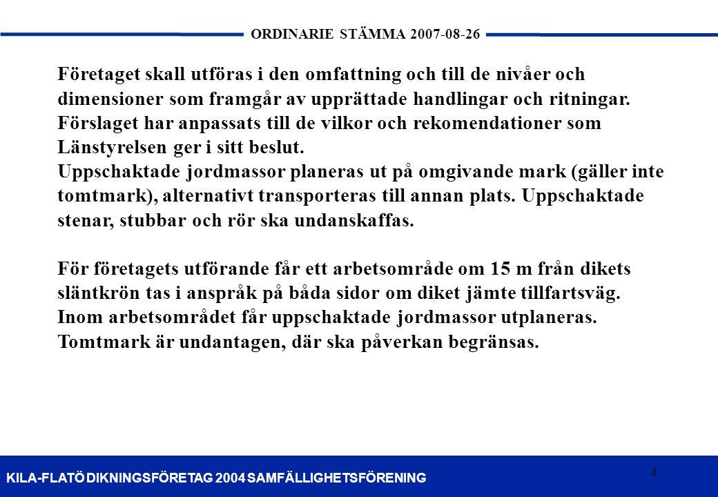 4 KILA-FLATÖ DIKNINGSFÖRETAG 2004 SAMFÄLLIGHETSFÖRENING ORDINARIE STÄMMA 2007-08-26 4 Företaget skall utföras i den omfattning och till de nivåer och