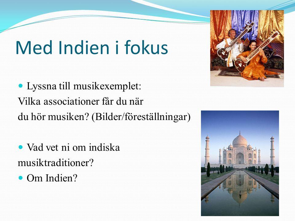 Den nordindiska konstmusiken: Karnatak (syd) Hindustani (nord) Melodi, rytm och bordun Likheter.