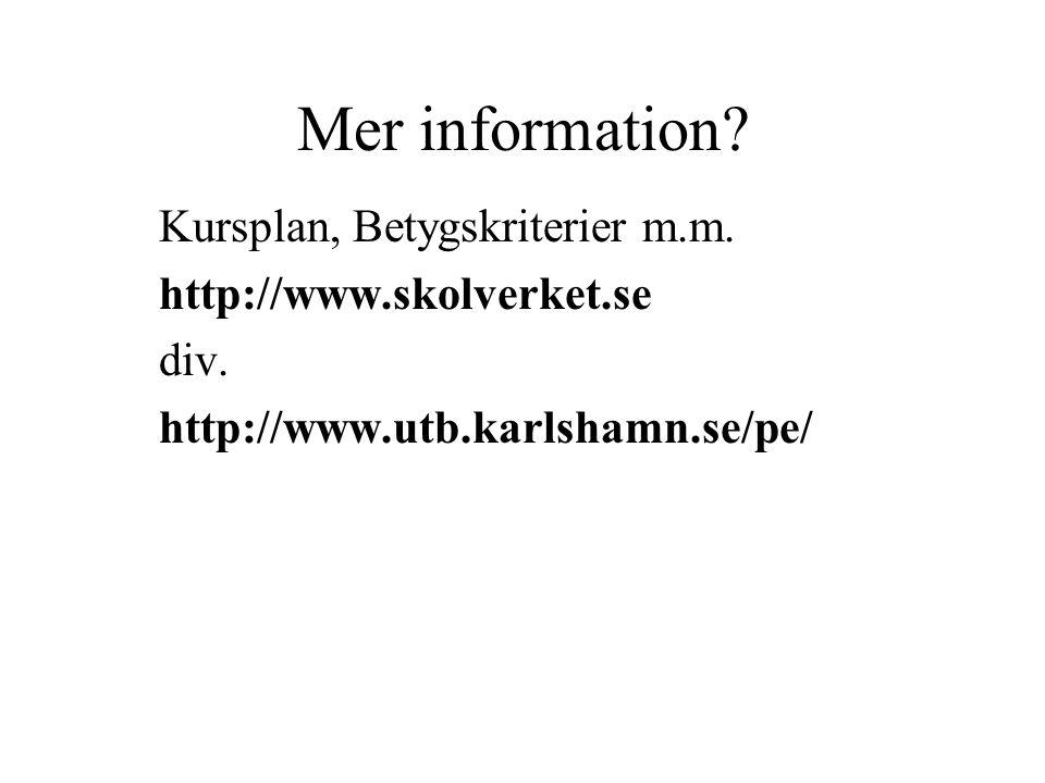 Mer information.Kursplan, Betygskriterier m.m. http://www.skolverket.se div.
