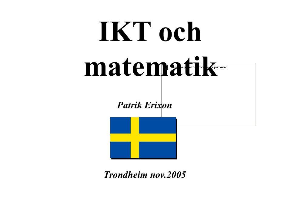 IKT och matematik Patrik Erixon Trondheim nov.2005
