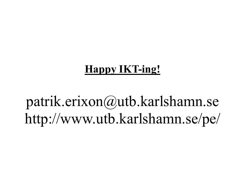 Happy IKT-ing! patrik.erixon@utb.karlshamn.se http://www.utb.karlshamn.se/pe/