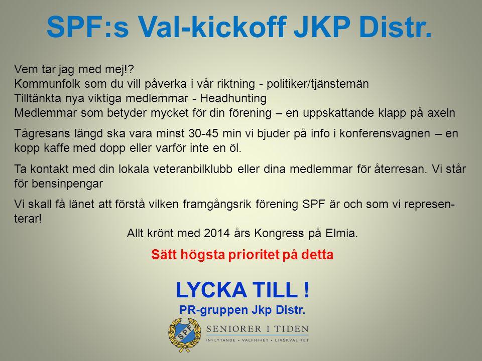 SPF:s Val-kickoff JKP Distr. Vem tar jag med mej!? Kommunfolk som du vill påverka i vår riktning - politiker/tjänstemän Tilltänkta nya viktiga medlemm