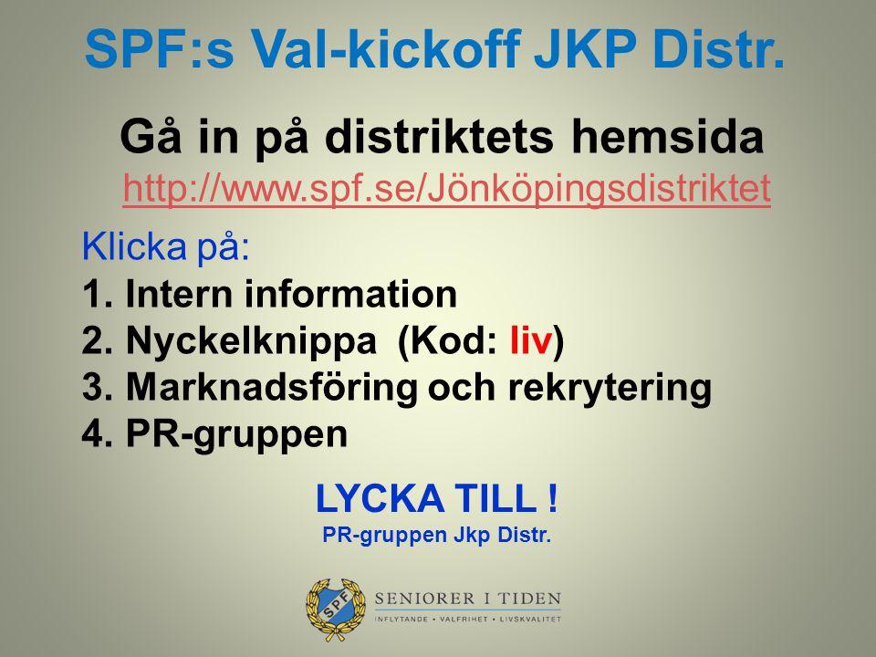SPF:s Val-kickoff JKP Distr. LYCKA TILL ! PR-gruppen Jkp Distr. Gå in på distriktets hemsida http://www.spf.se/Jönköpingsdistriktet Klicka på: 1.Inter