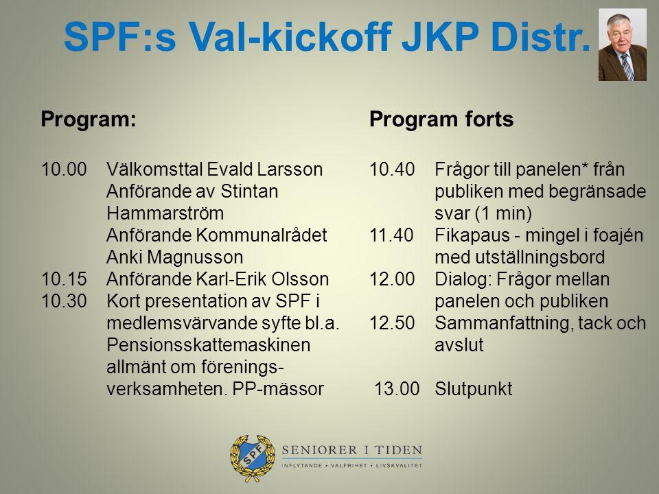 SPF:s Val-kickoff JKP Distr. Program: 10.00Välkomsttal Evald Larsson Anförande av Stintan Hammarström Anförande Kommunalrådet Anki Magnusson 10.15Anfö