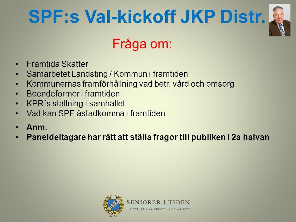 SPF:s Val-kickoff JKP Distr. Framtida Skatter Samarbetet Landsting / Kommun i framtiden Kommunernas framförhållning vad betr. vård och omsorg Boendefo