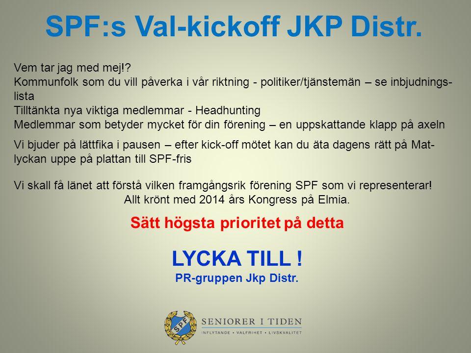 SPF:s Val-kickoff JKP Distr. Vem tar jag med mej!? Kommunfolk som du vill påverka i vår riktning - politiker/tjänstemän – se inbjudnings- lista Tilltä