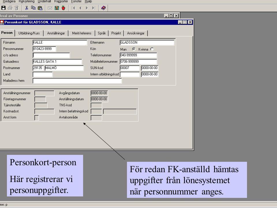 Personkort-person Här registrerar vi personuppgifter. För redan FK-anställd hämtas uppgifter från lönesystemet när personnummer anges.