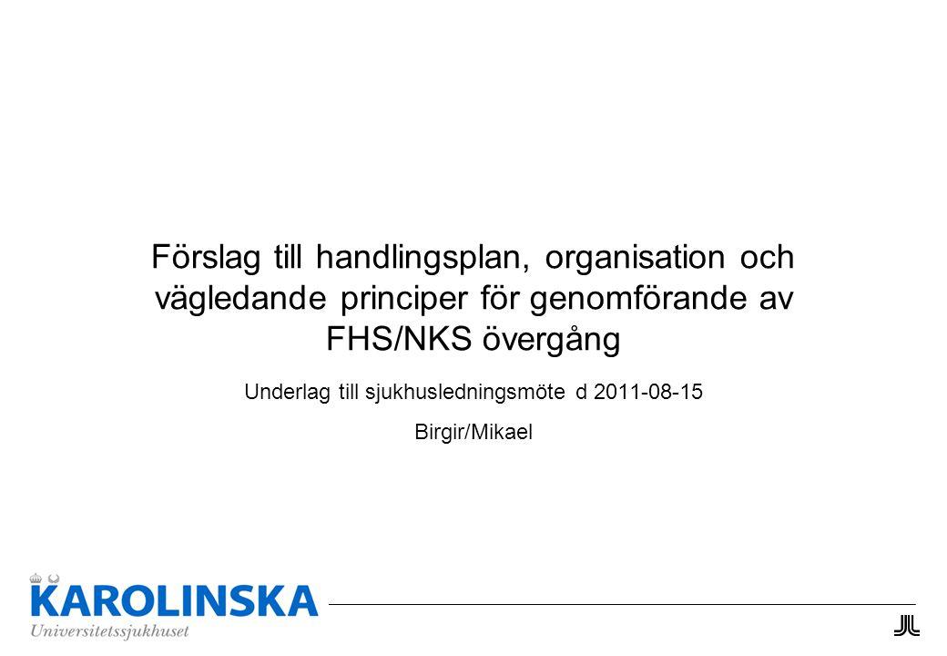 Förslag till handlingsplan, organisation och vägledande principer för genomförande av FHS/NKS övergång Underlag till sjukhusledningsmöte d 2011-08-15