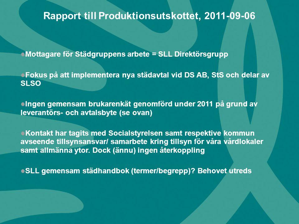 Mottagare för Städgruppens arbete = SLL Direktörsgrupp Fokus på att implementera nya städavtal vid DS AB, StS och delar av SLSO Ingen gemensam brukare