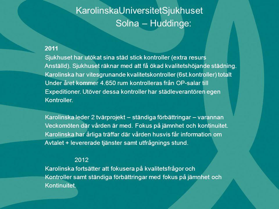 2011 Sjukhuset har utökat sina städ stick kontroller (extra resurs Anställd). Sjukhuset räknar med att få ökad kvalitetshöjande städning. Karolinska h
