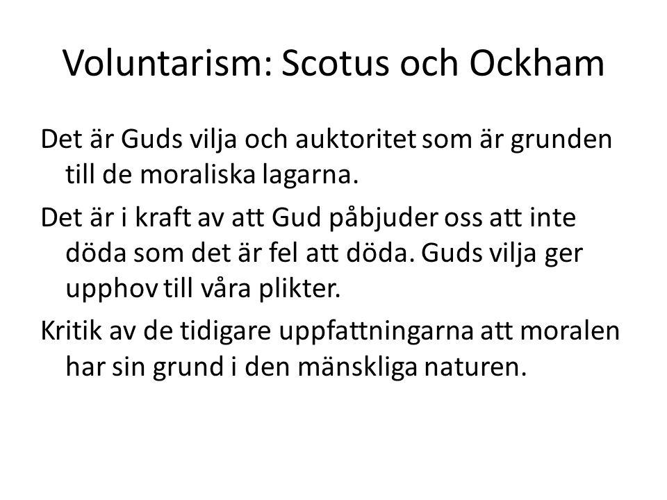 Voluntarism: Scotus och Ockham Det är Guds vilja och auktoritet som är grunden till de moraliska lagarna.