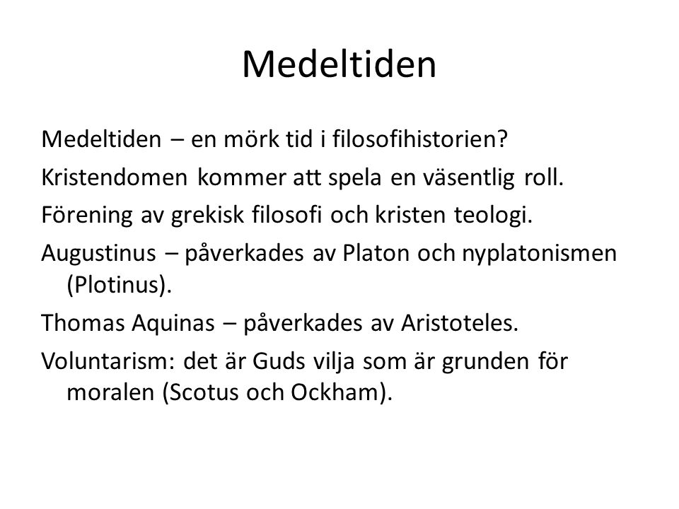 Medeltiden Medeltiden – en mörk tid i filosofihistorien.