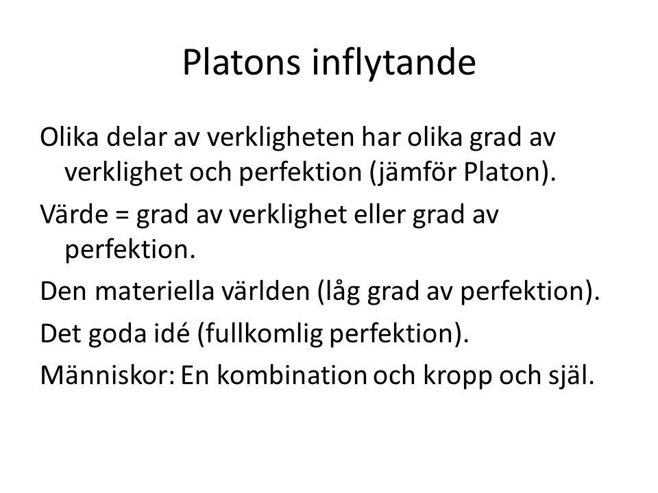 Platons inflytande Olika delar av verkligheten har olika grad av verklighet och perfektion (jämför Platon).