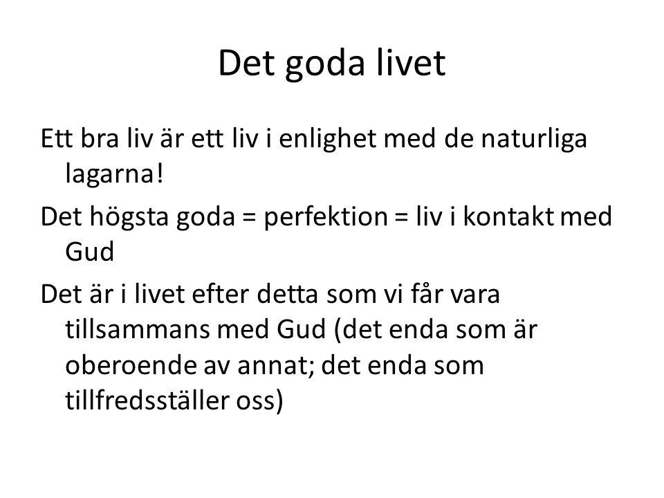 Det goda livet Ett bra liv är ett liv i enlighet med de naturliga lagarna.