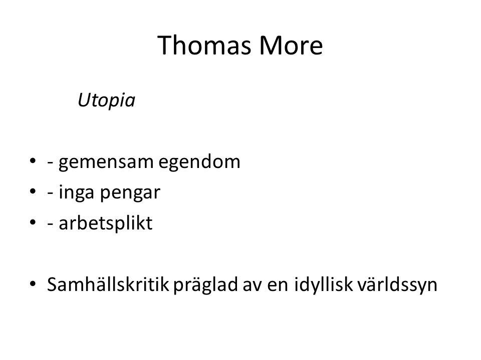 Thomas More Utopia - gemensam egendom - inga pengar - arbetsplikt Samhällskritik präglad av en idyllisk världssyn