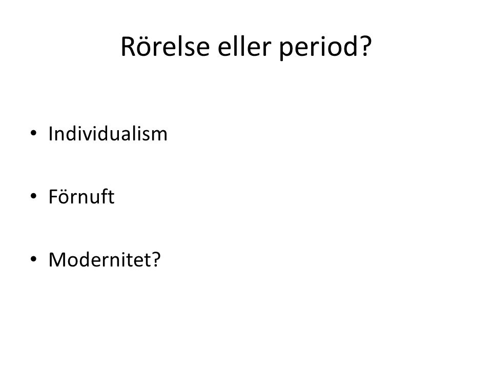 Rörelse eller period? Individualism Förnuft Modernitet?