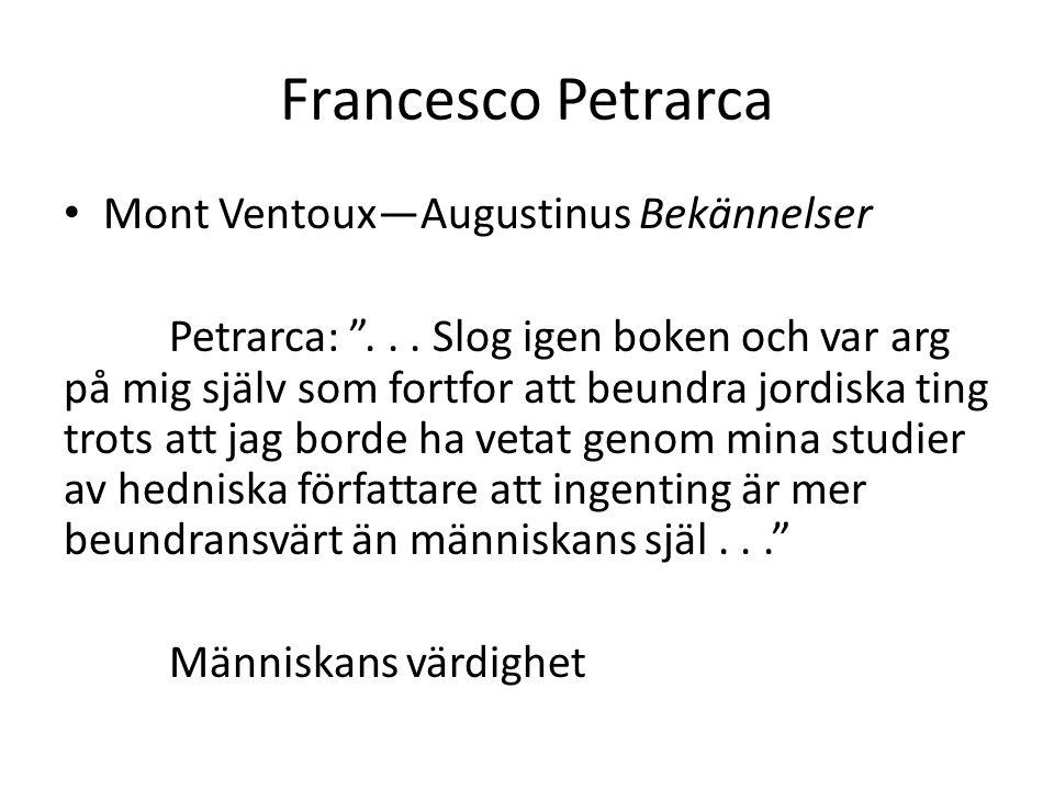 """Francesco Petrarca Mont Ventoux—Augustinus Bekännelser Petrarca: """"... Slog igen boken och var arg på mig själv som fortfor att beundra jordiska ting t"""