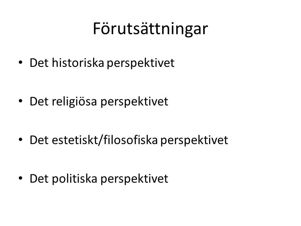 Förutsättningar Det historiska perspektivet Det religiösa perspektivet Det estetiskt/filosofiska perspektivet Det politiska perspektivet