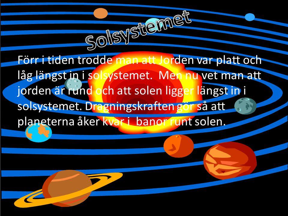 Förr i tiden trodde man att Jorden var platt och låg längst in i solsystemet. Men nu vet man att jorden är rund och att solen ligger längst in i solsy
