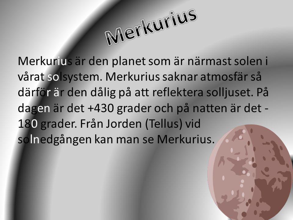 Merkurius är den planet som är närmast solen i vårat solsystem. Merkurius saknar atmosfär så därför är den dålig på att reflektera solljuset. På dagen