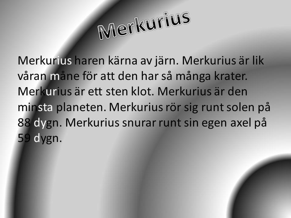 Merkurius haren kärna av järn. Merkurius är lik våran måne för att den har så många krater. Merkurius är ett sten klot. Merkurius är den minsta planet