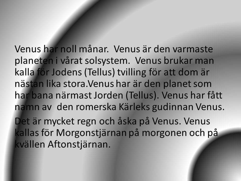 Venus har noll månar. Venus är den varmaste planeten i vårat solsystem. Venus brukar man kalla för Jodens (Tellus) tvilling för att dom är nästan lika