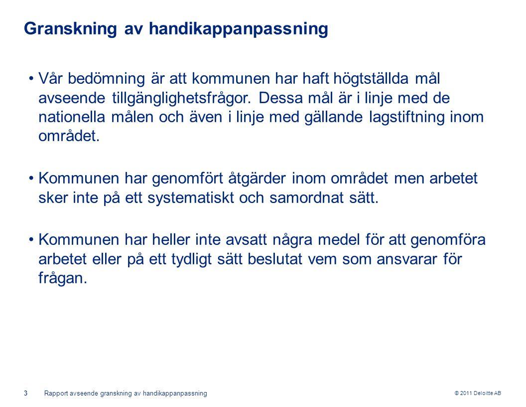 © 2011 Deloitte AB 3Rapport avseende granskning av handikappanpassning Granskning av handikappanpassning Vår bedömning är att kommunen har haft högtst