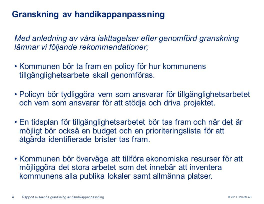 © 2011 Deloitte AB 4Rapport avseende granskning av handikappanpassning Granskning av handikappanpassning Med anledning av våra iakttagelser efter geno