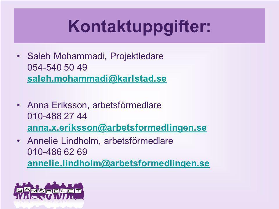 Kontaktuppgifter: Saleh Mohammadi, Projektledare 054-540 50 49 saleh.mohammadi@karlstad.se saleh.mohammadi@karlstad.se Anna Eriksson, arbetsförmedlare