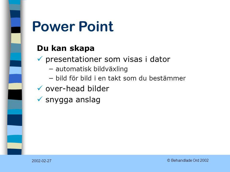 Power Point 2002-02-27 © Behandlade Ord 2002 Du kan skapa presentationer som visas i dator −automatisk bildväxling −bild för bild i en takt som du bestämmer over-head bilder snygga anslag