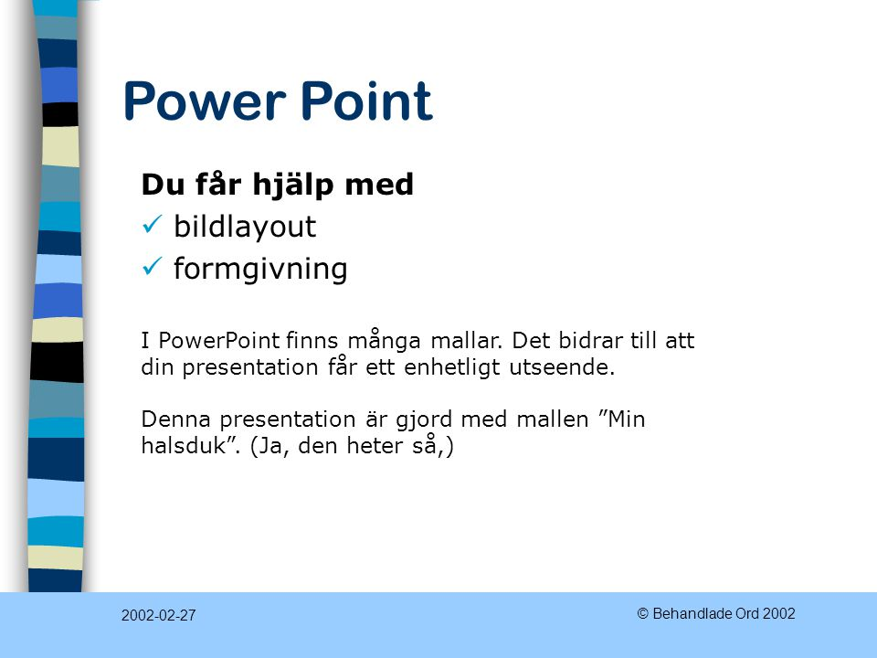 Power Point 2002-02-27 © Behandlade Ord 2002 Du får hjälp med bildlayout formgivning I PowerPoint finns många mallar.