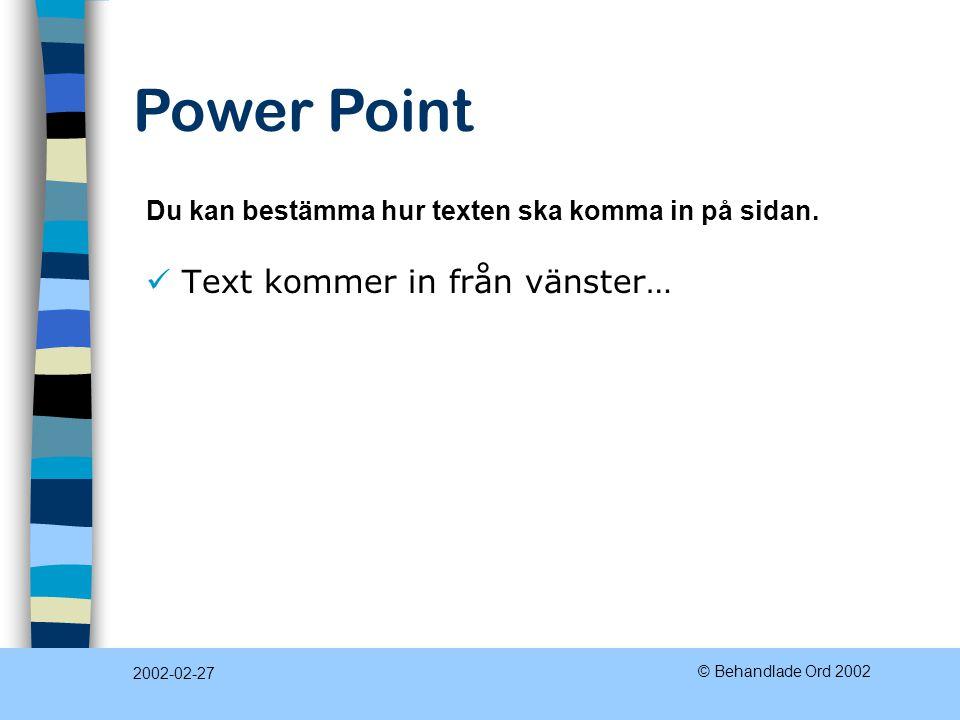 Power Point 2002-02-27 © Behandlade Ord 2002 Du får hjälp med bildlayout formgivning I PowerPoint finns många mallar. Det bidrar till att din presenta