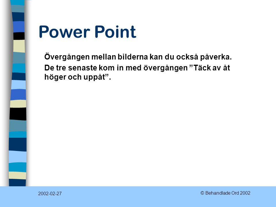 Power Point 2002-02-27 © Behandlade Ord 2002 Övergången mellan bilderna kan du också påverka.