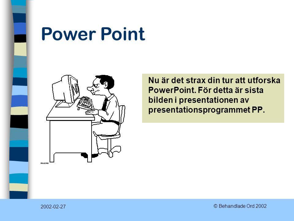 Power Point 2002-02-27 © Behandlade Ord 2002 Nu är det strax din tur att utforska PowerPoint.