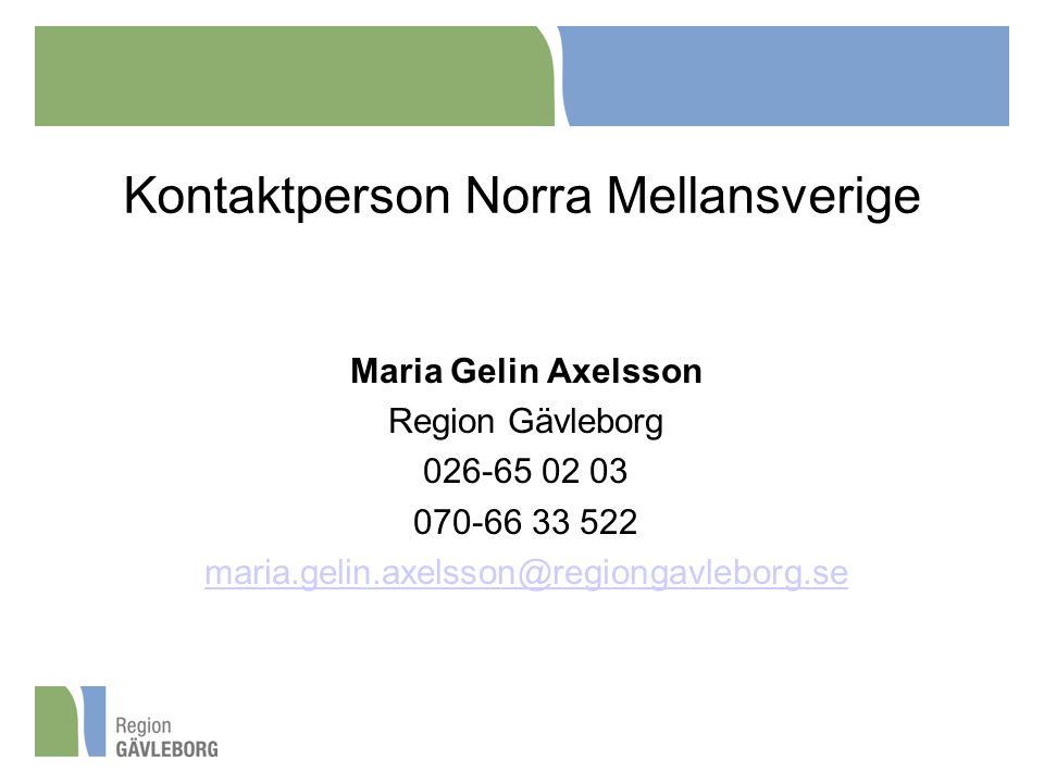 Kontaktperson Norra Mellansverige Maria Gelin Axelsson Region Gävleborg 026-65 02 03 070-66 33 522 maria.gelin.axelsson@regiongavleborg.se