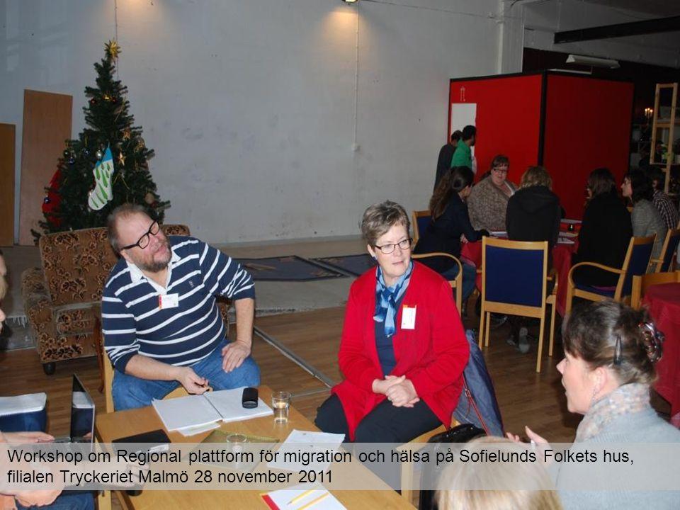 Workshop om Regional plattform för migration och hälsa på Sofielunds Folkets hus, filialen Tryckeriet Malmö 28 november 2011