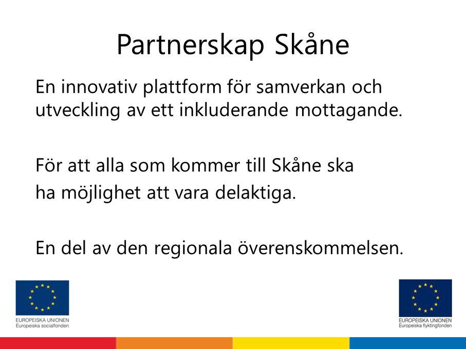 Partnerskap Skåne En innovativ plattform för samverkan och utveckling av ett inkluderande mottagande. För att alla som kommer till Skåne ska ha möjlig