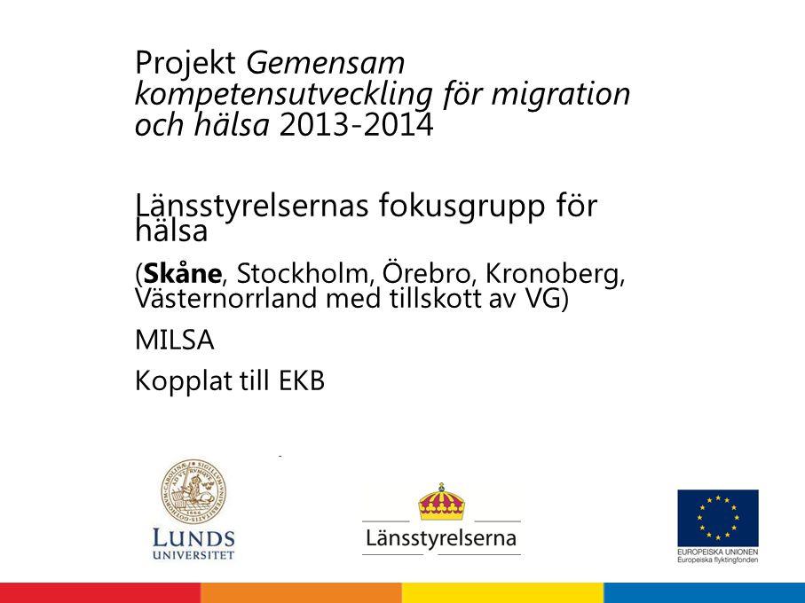 Projekt Gemensam kompetensutveckling för migration och hälsa 2013-2014 Länsstyrelsernas fokusgrupp för hälsa (Skåne, Stockholm, Örebro, Kronoberg, Väs