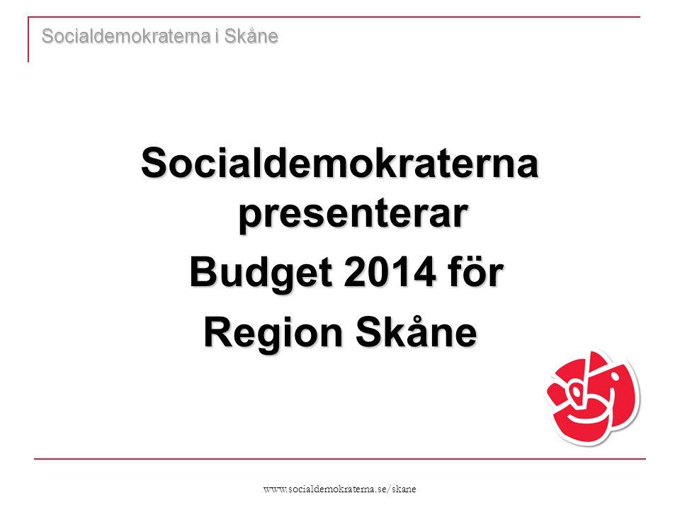 www.socialdemokraterna.se/skane Socialdemokraterna i Skåne Socialdemokraterna presenterar Budget 2014 för Budget 2014 för Region Skåne